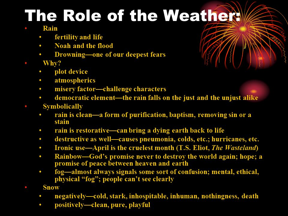 The Role of the Weather: Rain fertility and life Noah and the flood Drowningone of our deepest fears Why? plot device atmospherics misery factorchalle