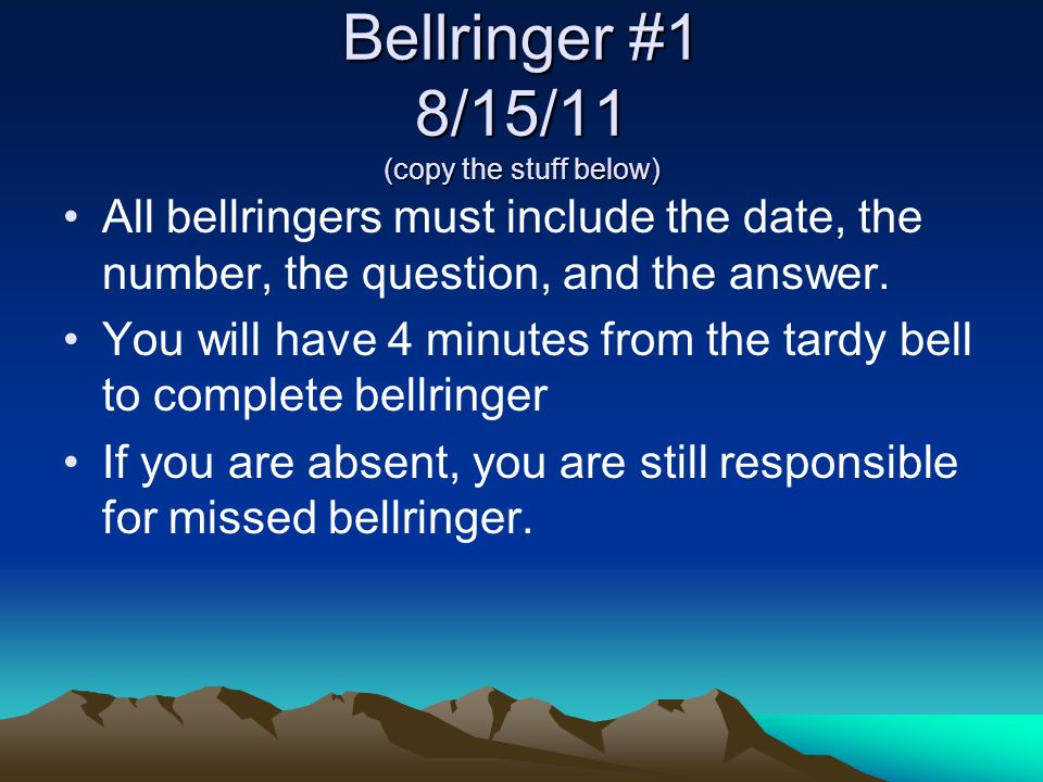 Bellringer #1 8/15/11 (copy the stuff below) All bellringers must include the date, the number, the question, and the answer.
