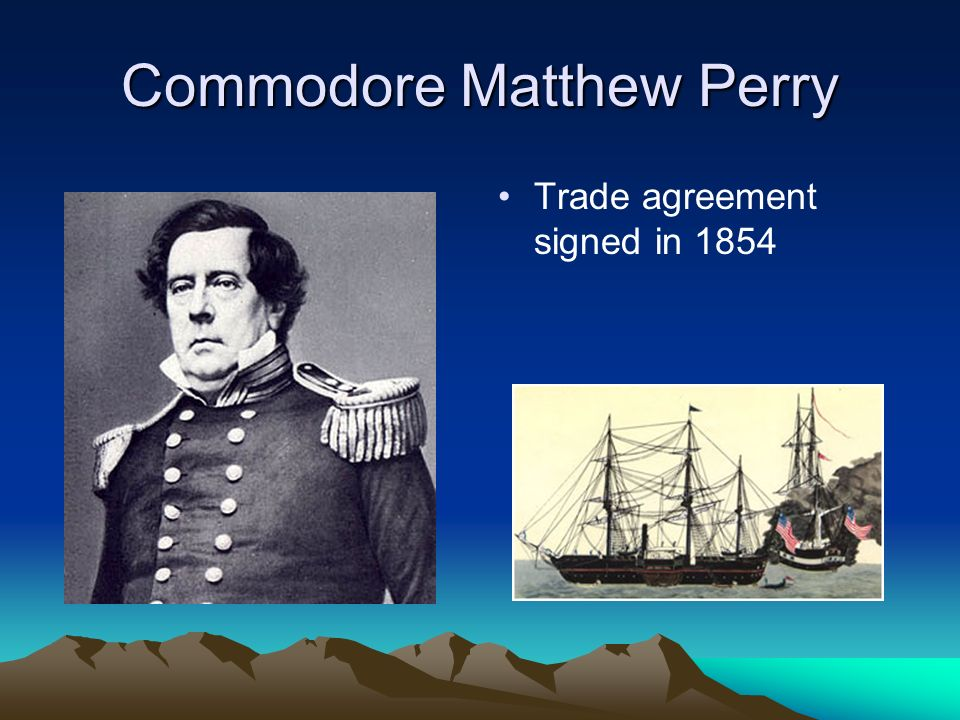 Commodore Matthew Perry Trade agreement signed in 1854