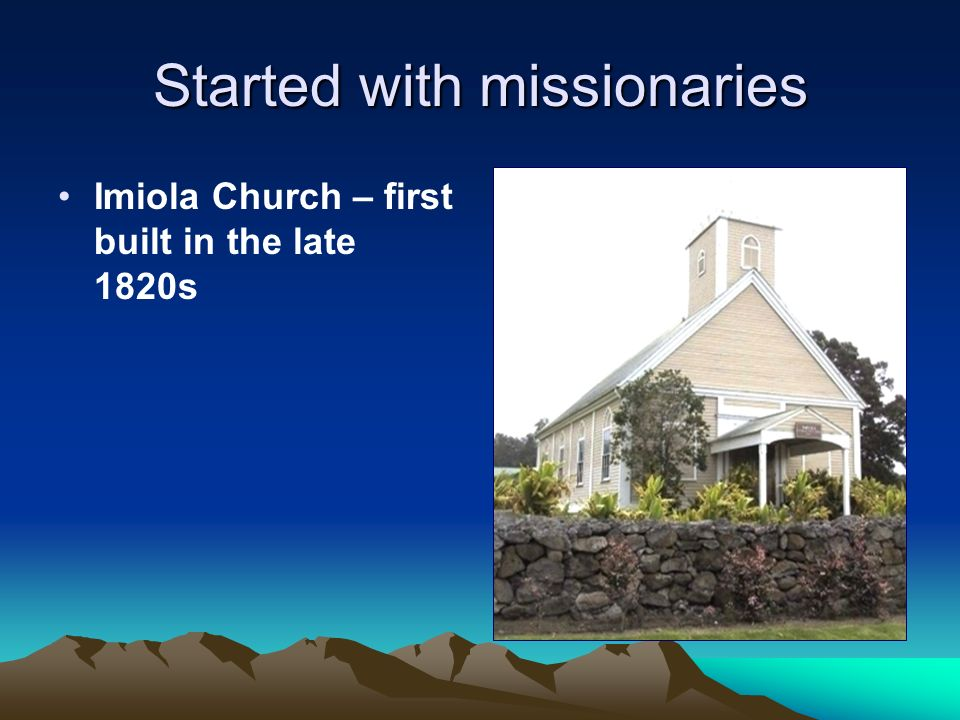 Started with missionaries Imiola Church – first built in the late 1820s
