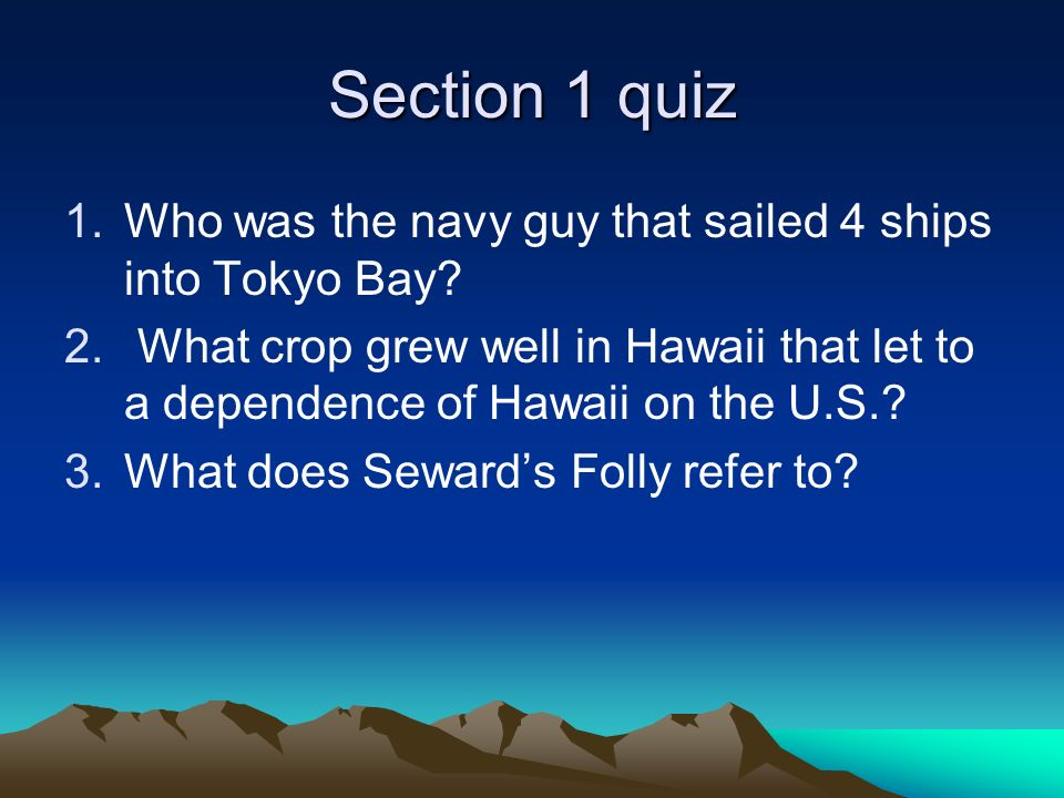 Section 1 quiz 1.Who was the navy guy that sailed 4 ships into Tokyo Bay.