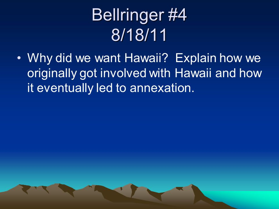 Bellringer #4 8/18/11 Why did we want Hawaii.