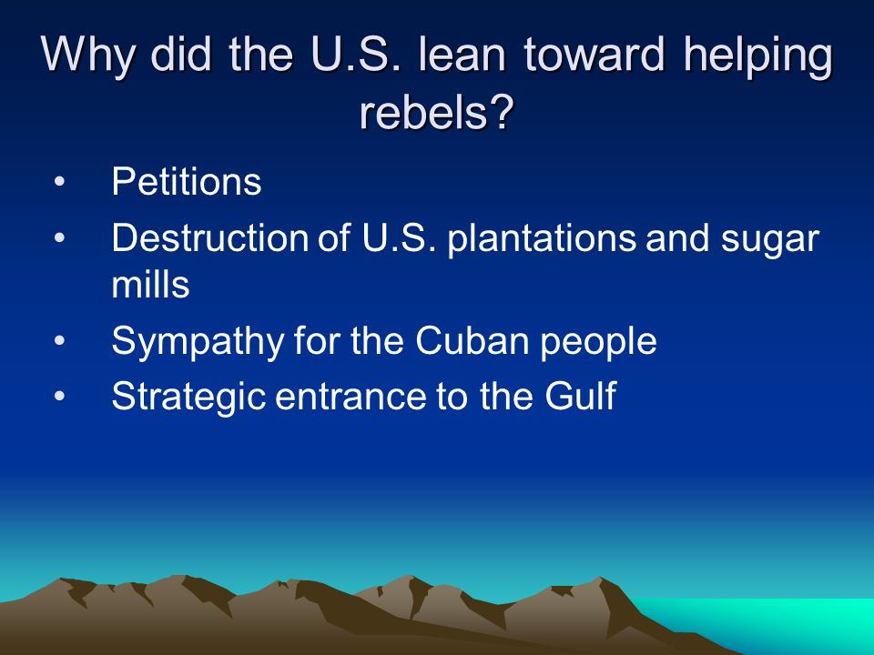 Why did the U.S.lean toward helping rebels. Petitions Destruction of U.S.