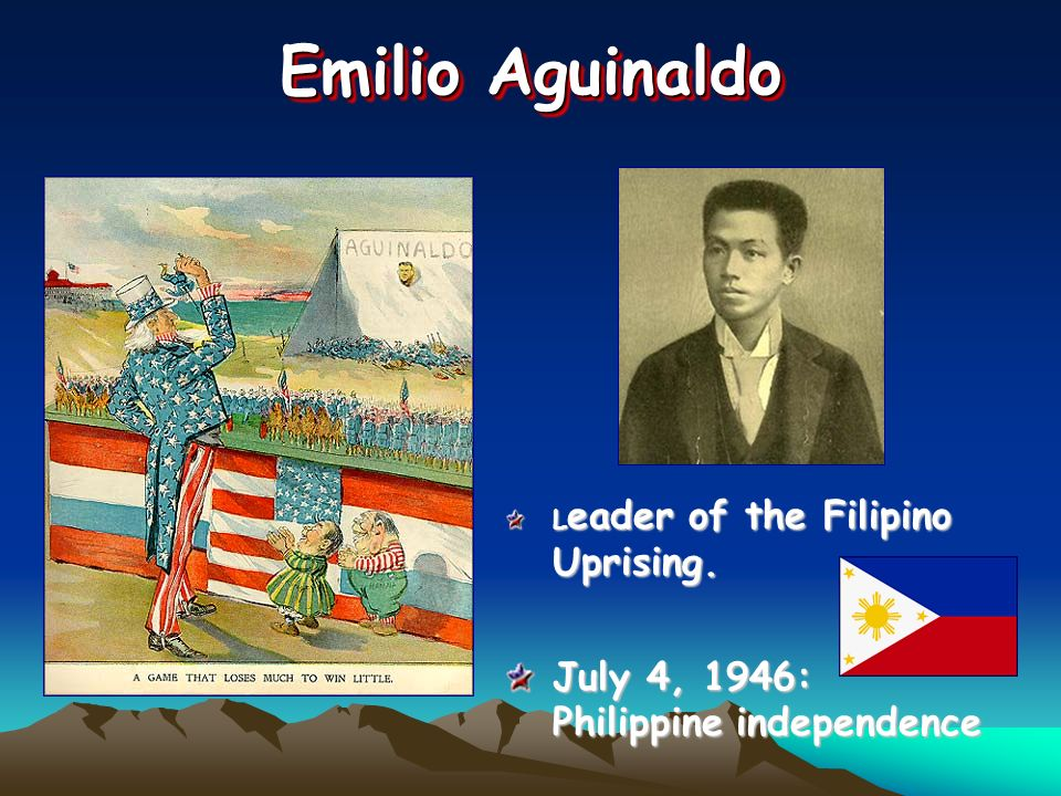 Emilio Aguinaldo L eader of the Filipino Uprising. July 4, 1946: Philippine independence