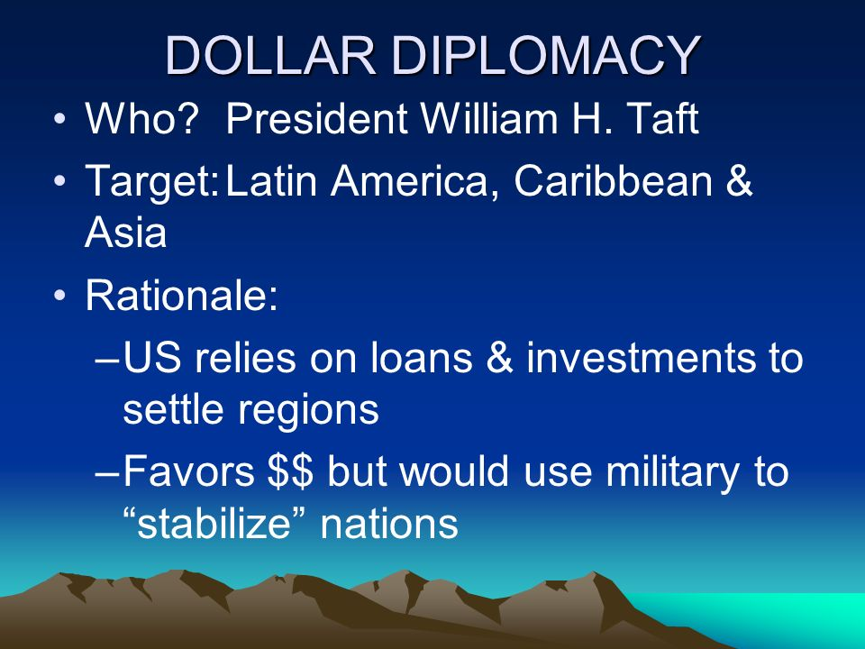 DOLLAR DIPLOMACY Who?President William H.