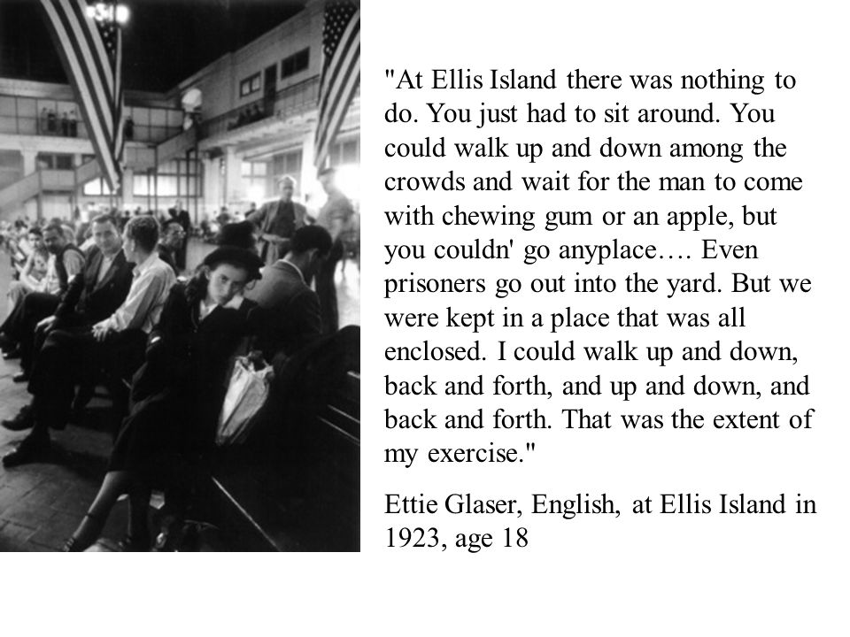 At Ellis Island there was nothing to do. You just had to sit around.