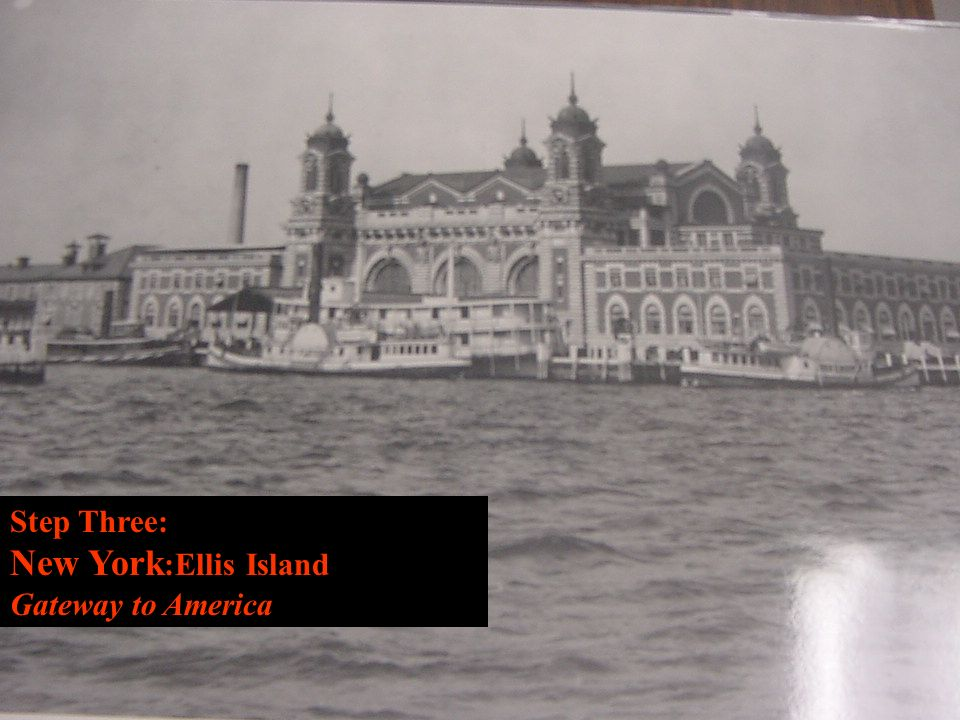 Step Three: New York :Ellis Island Gateway to America