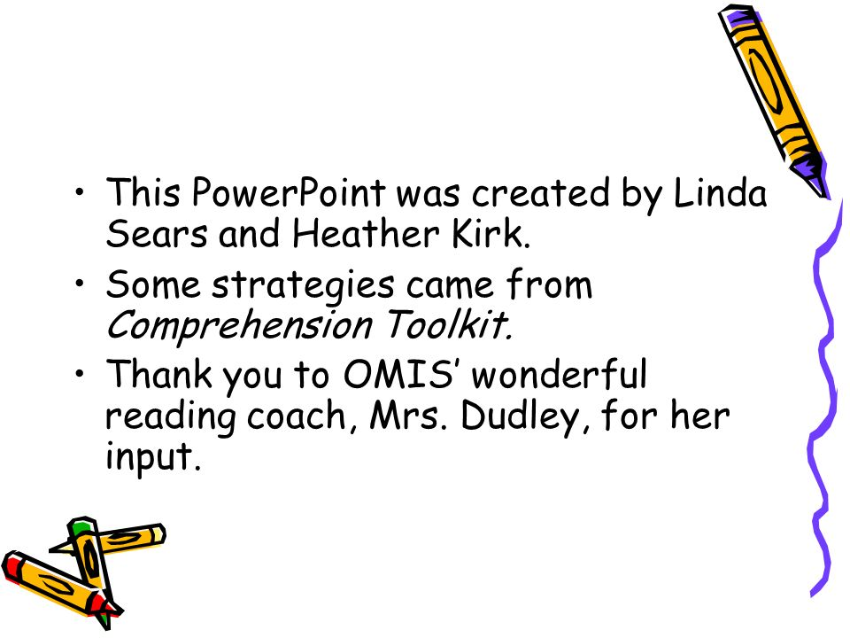This PowerPoint was created by Linda Sears and Heather Kirk.