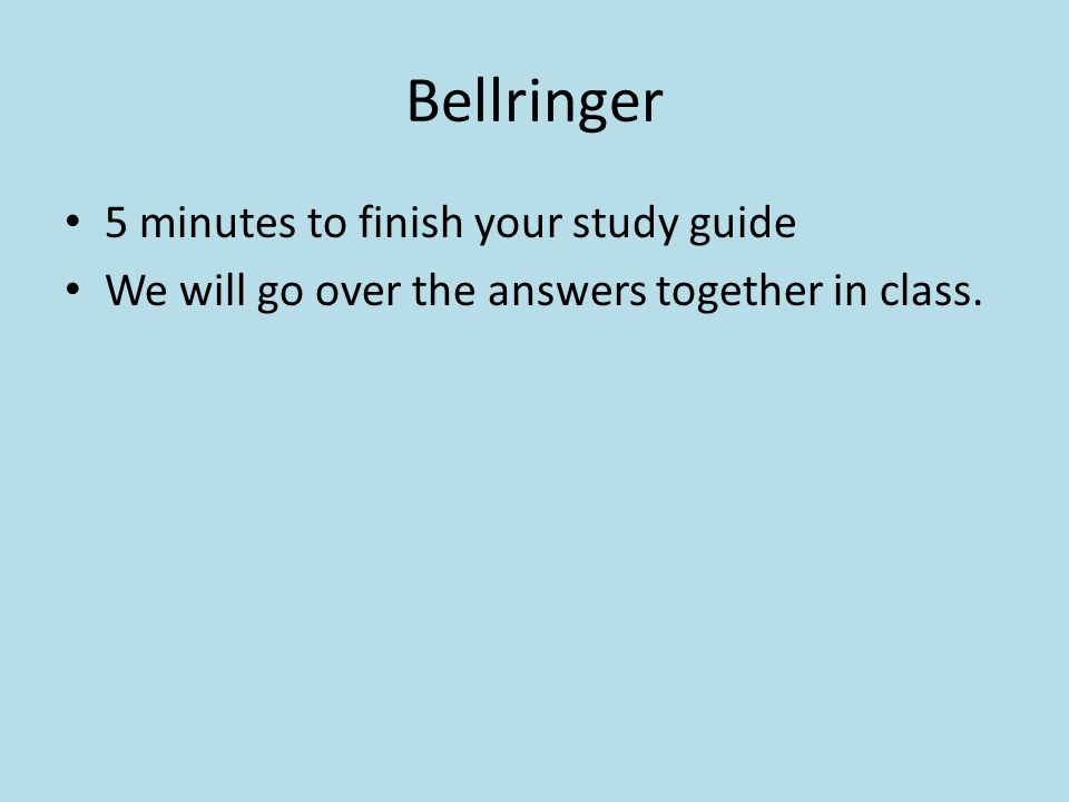 Bellringer 5 minutes to finish your study guide We will go over the answers together in class.
