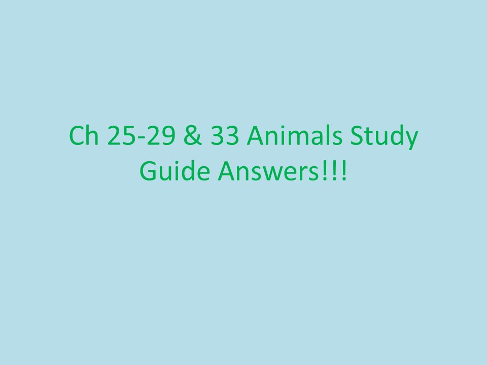Ch 25-29 & 33 Animals Study Guide Answers!!!
