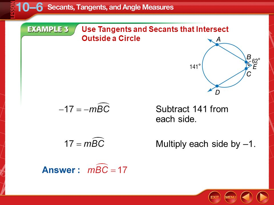 Example 3 Use Tangents and Secants that Intersect Outside a Circle Subtract 141 from each side. Multiply each side by –1.