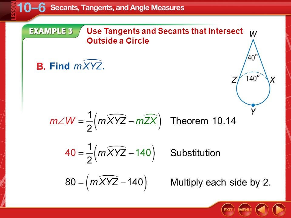 Example 3 Use Tangents and Secants that Intersect Outside a Circle B. Theorem 10.14 Substitution Multiply each side by 2.