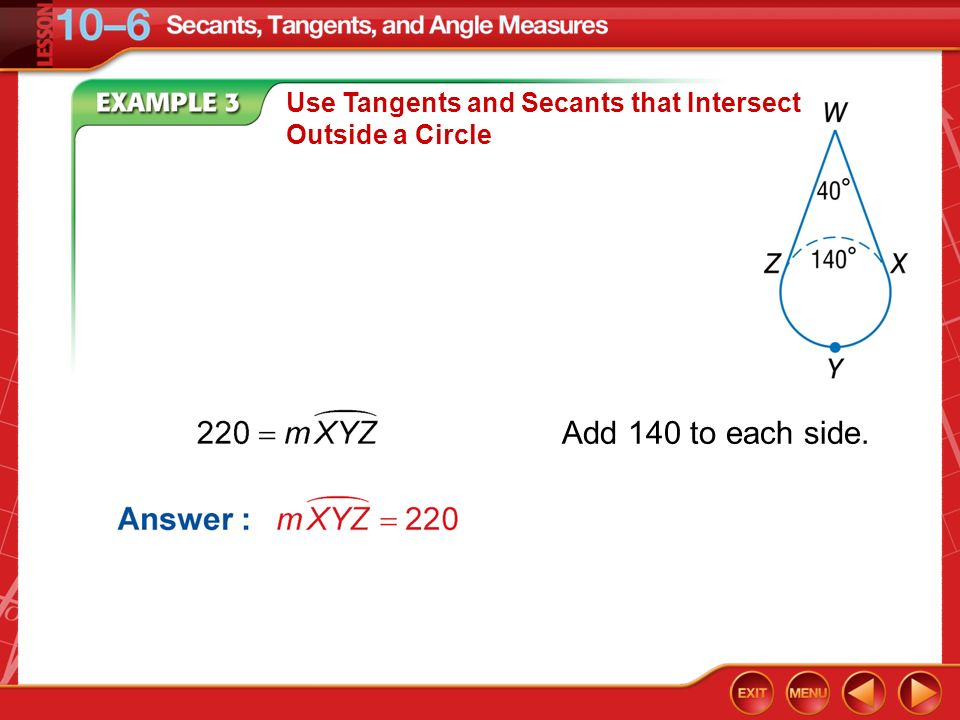 Example 3 Use Tangents and Secants that Intersect Outside a Circle Add 140 to each side.