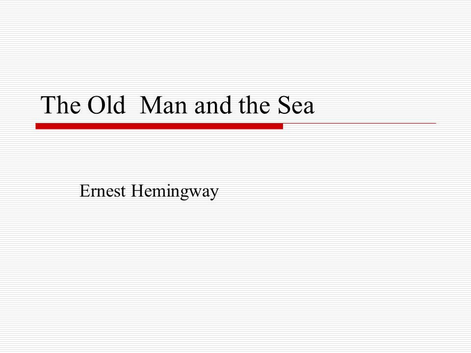 The Old Man and the Sea Ernest Hemingway