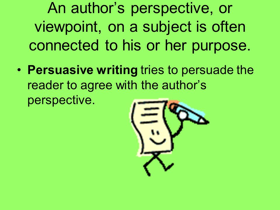 An authors perspective, or viewpoint, on a subject is often connected to his or her purpose.