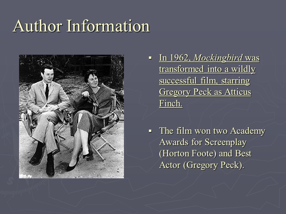 Author Information In 1962, Mockingbird was transformed into a wildly successful film, starring Gregory Peck as Atticus Finch. The film won two Academ