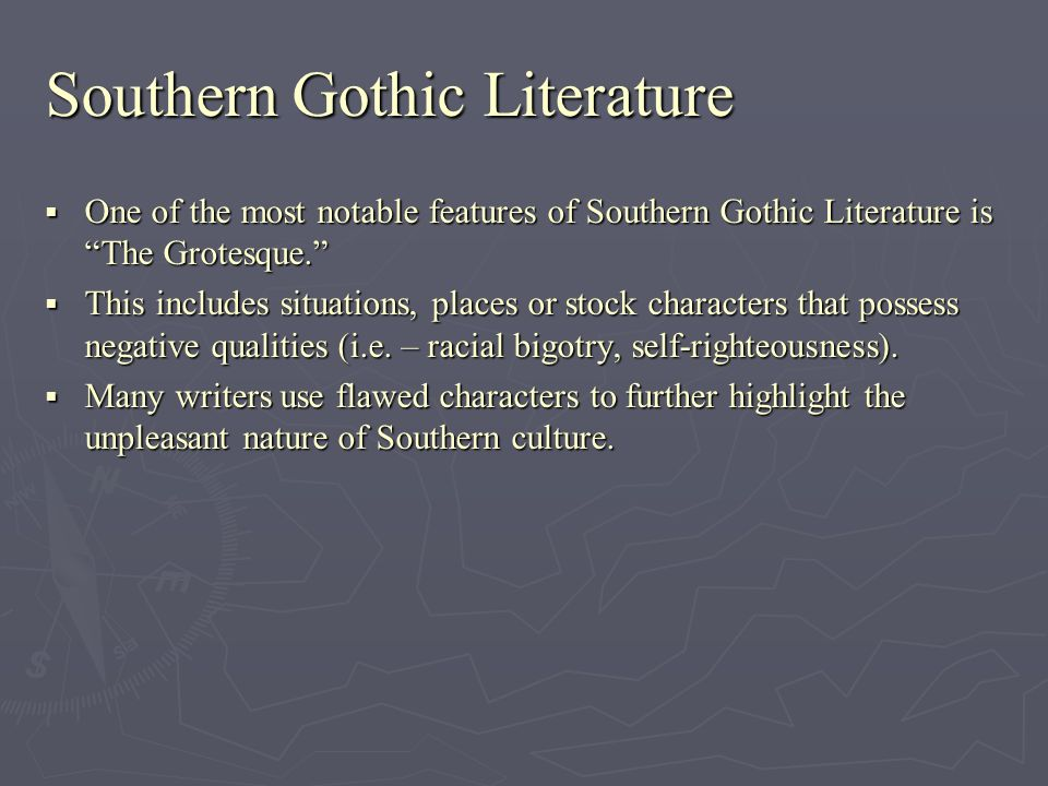 Southern Gothic Literature One of the most notable features of Southern Gothic Literature is The Grotesque. One of the most notable features of Southe