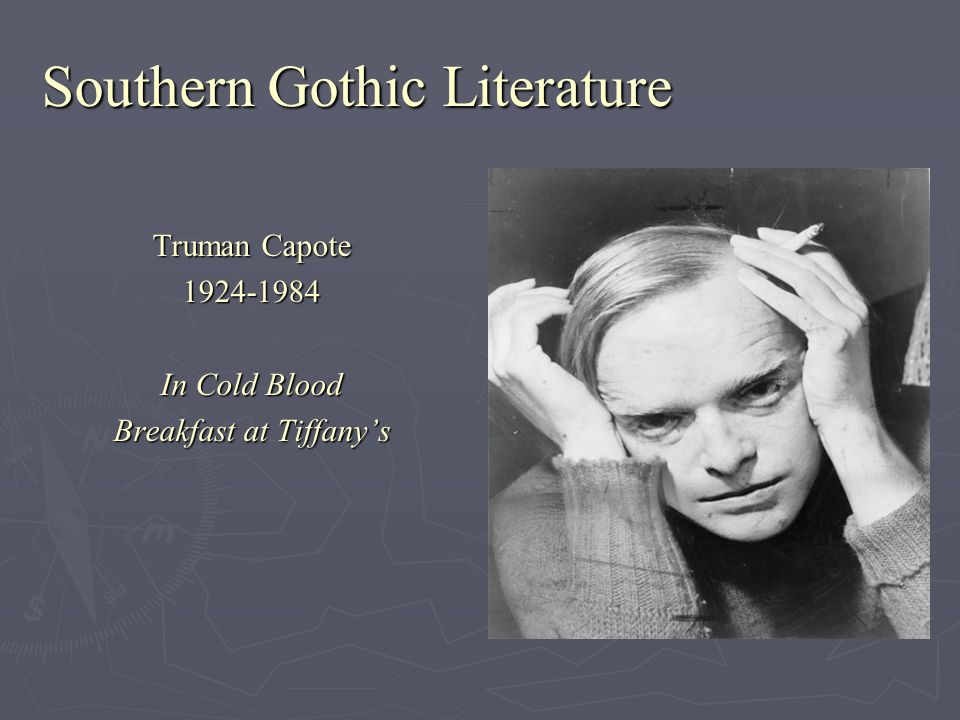 Southern Gothic Literature Truman Capote 1924-1984 In Cold Blood Breakfast at Tiffanys