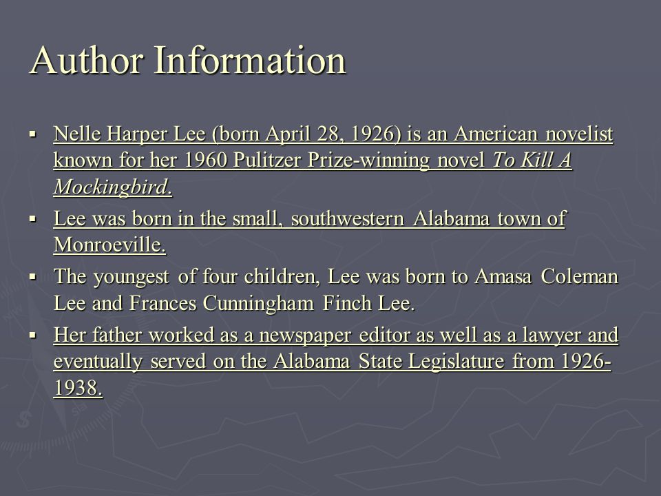 Author Information Nelle Harper Lee (born April 28, 1926) is an American novelist known for her 1960 Pulitzer Prize-winning novel To Kill A Mockingbir