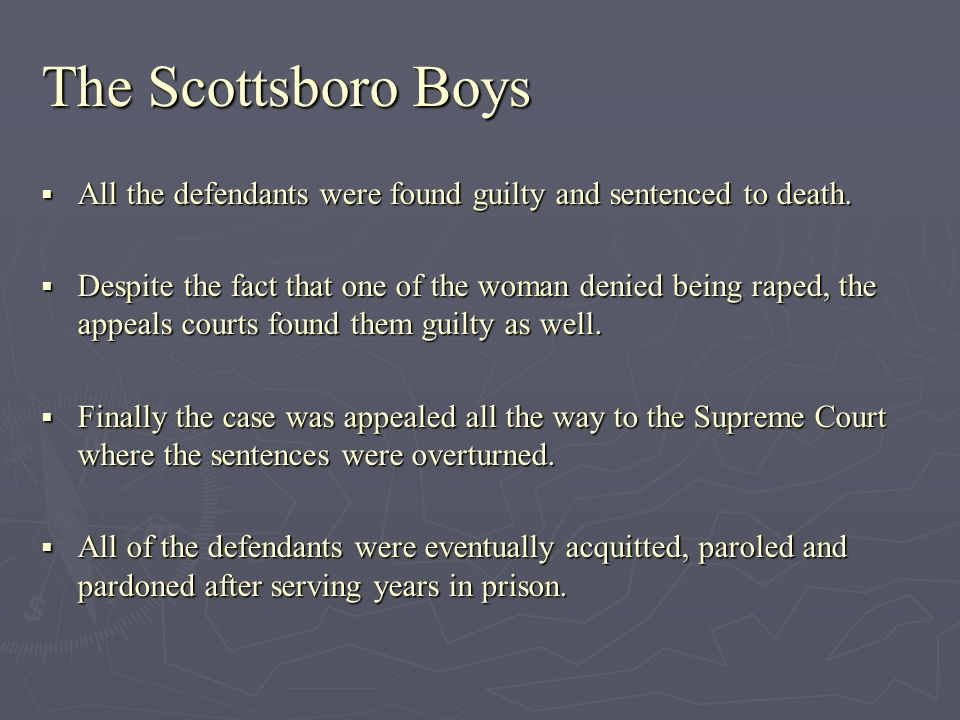The Scottsboro Boys All the defendants were found guilty and sentenced to death.