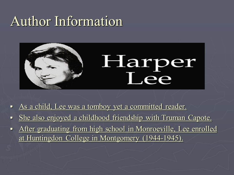 Author Information As a child, Lee was a tomboy yet a committed reader. She also enjoyed a childhood friendship with Truman Capote. After graduating f