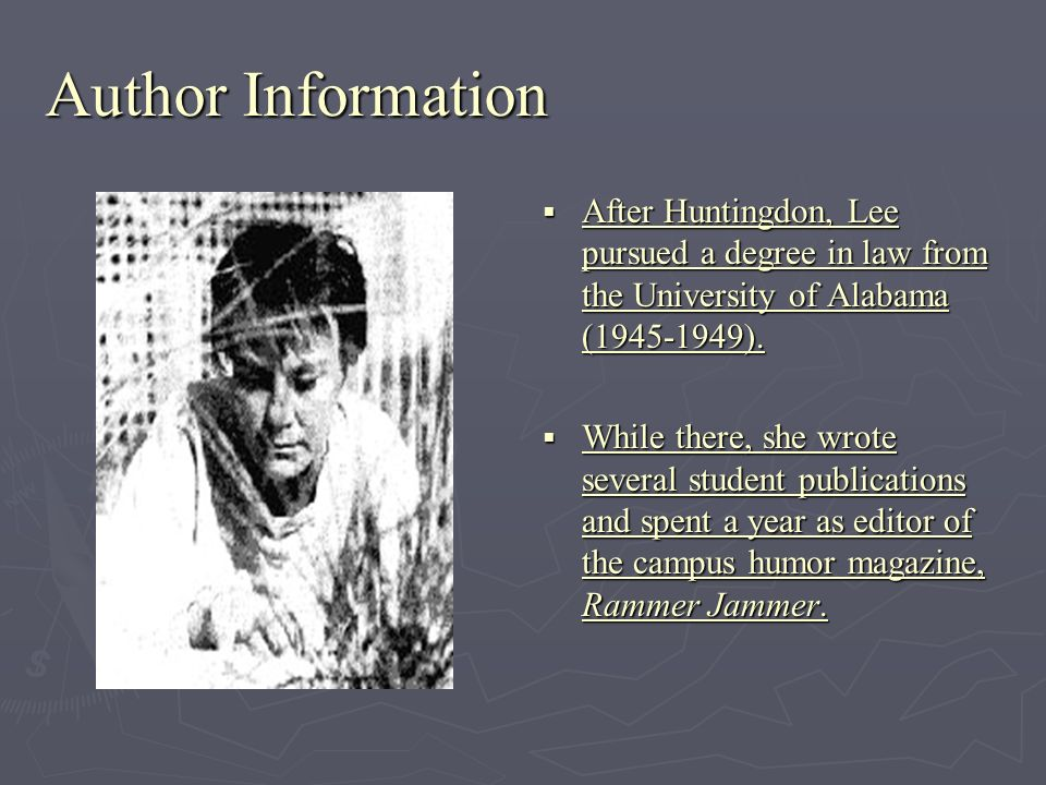 Author Information After Huntingdon, Lee pursued a degree in law from the University of Alabama (1945-1949).