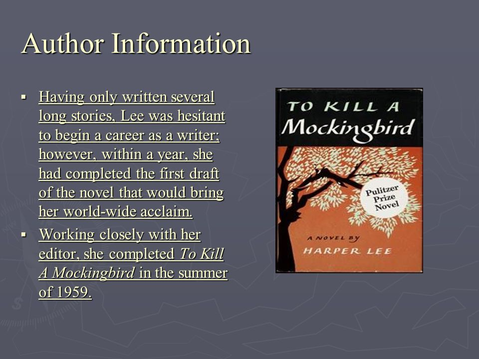 Author Information Having only written several long stories, Lee was hesitant to begin a career as a writer; however, within a year, she had completed the first draft of the novel that would bring her world-wide acclaim.