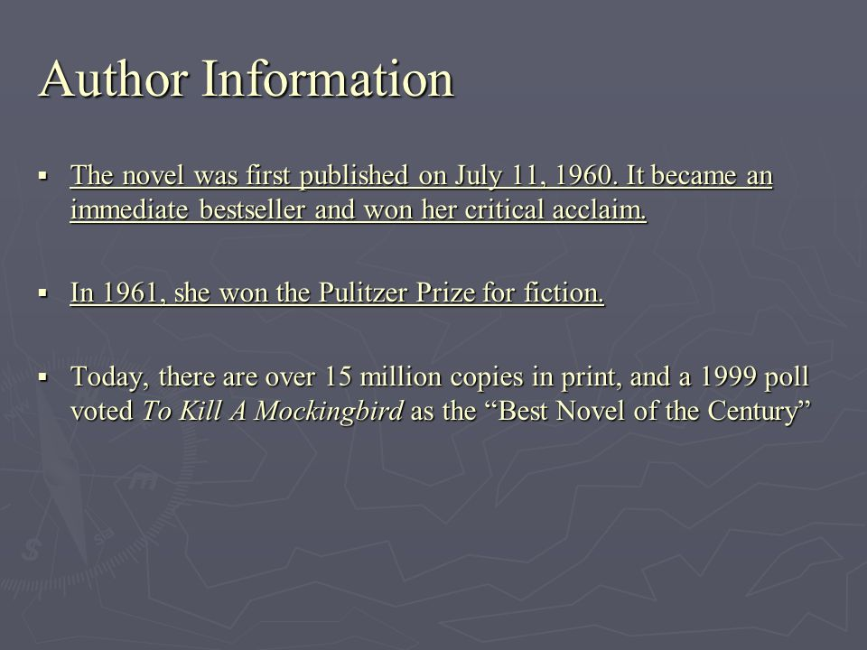 Author Information The novel was first published on July 11, 1960. It became an immediate bestseller and won her critical acclaim. The novel was first