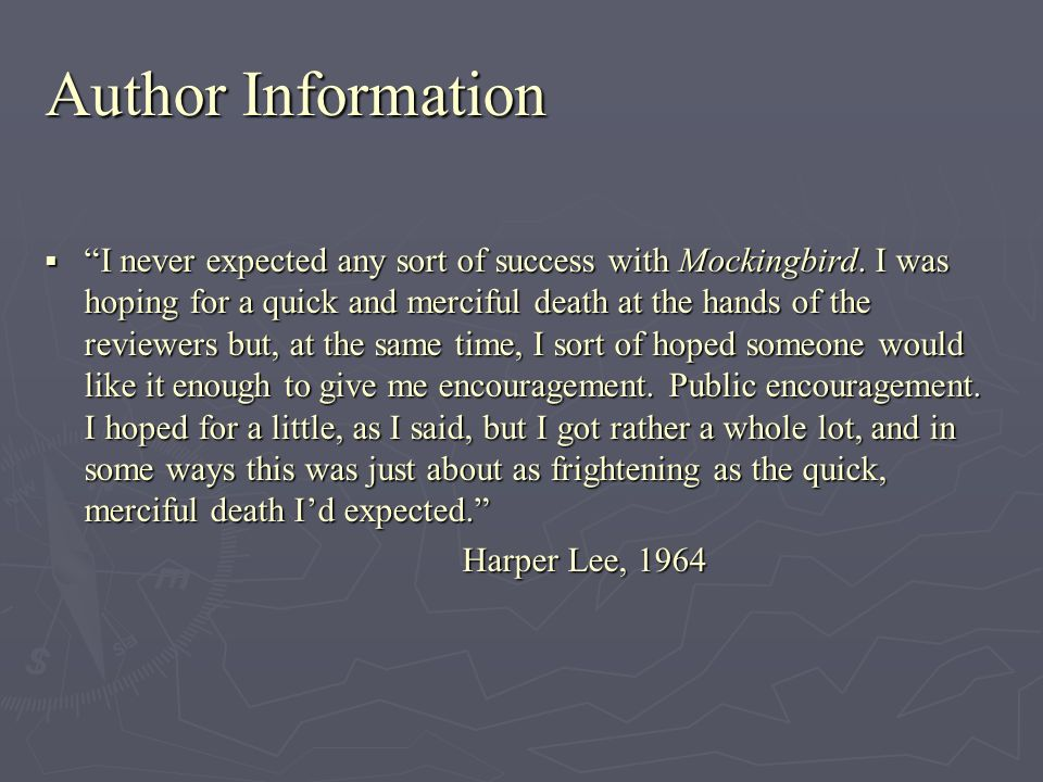 Author Information I never expected any sort of success with Mockingbird.