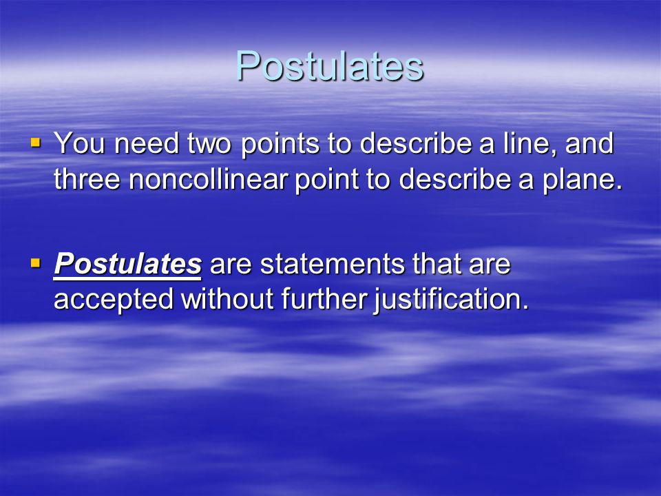 Postulates You need two points to describe a line, and three noncollinear point to describe a plane. You need two points to describe a line, and three