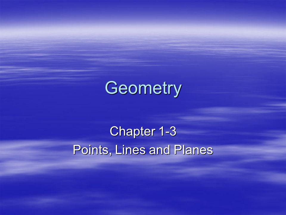 Geometry Chapter 1-3 Points, Lines and Planes