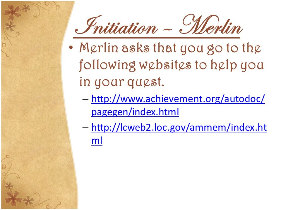 Initiation – Merlin Merlin asks that you go to the following websites to help you in your quest. – http://www.achievement.org/autodoc/ pagegen/index.h