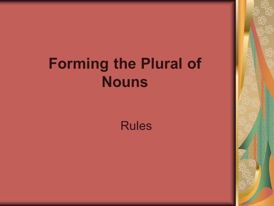 Forming the Plural of Nouns Rules