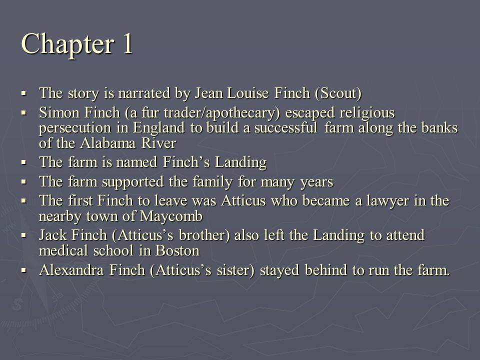 Chapter 1 The story is narrated by Jean Louise Finch (Scout) The story is narrated by Jean Louise Finch (Scout) Simon Finch (a fur trader/apothecary)