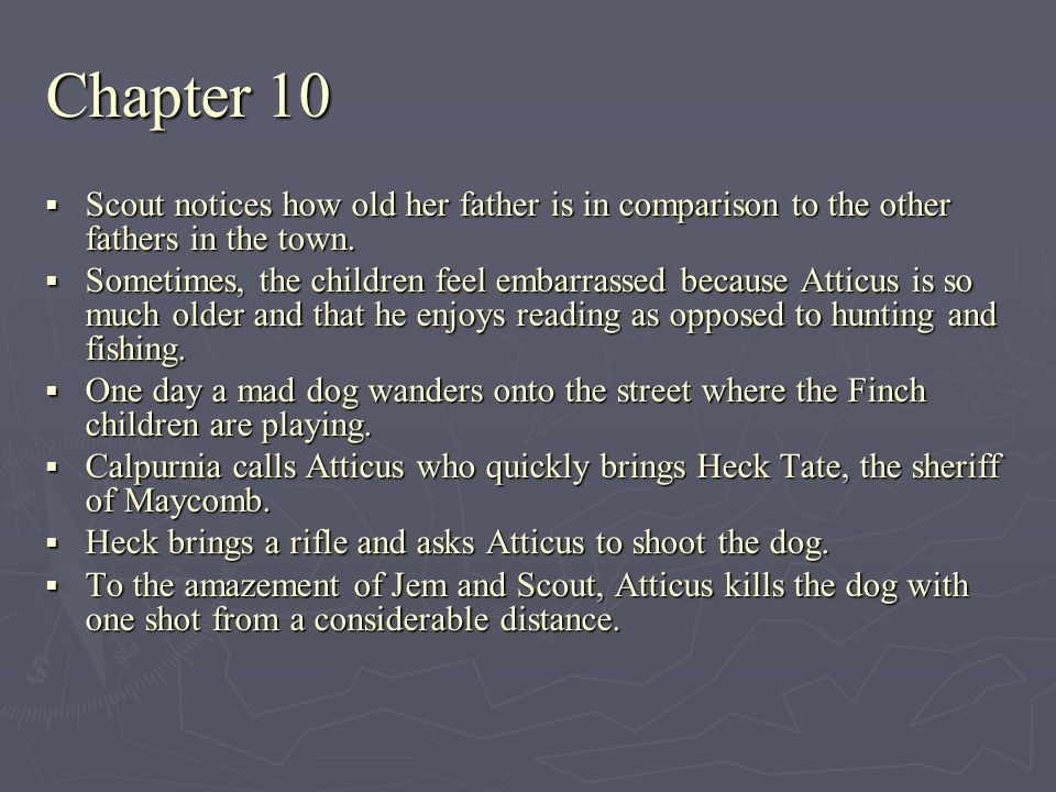 Chapter 10 Scout notices how old her father is in comparison to the other fathers in the town. Scout notices how old her father is in comparison to th