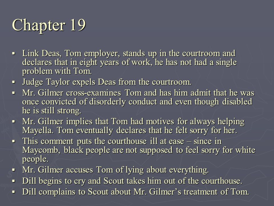 Chapter 19 Link Deas, Tom employer, stands up in the courtroom and declares that in eight years of work, he has not had a single problem with Tom. Lin