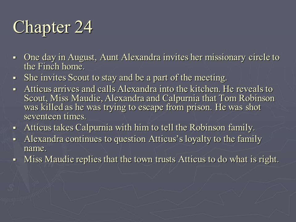Chapter 24 One day in August, Aunt Alexandra invites her missionary circle to the Finch home. One day in August, Aunt Alexandra invites her missionary