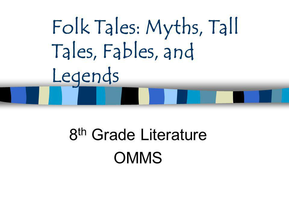 Folk Tales: Myths, Tall Tales, Fables, and Legends 8 th Grade Literature OMMS