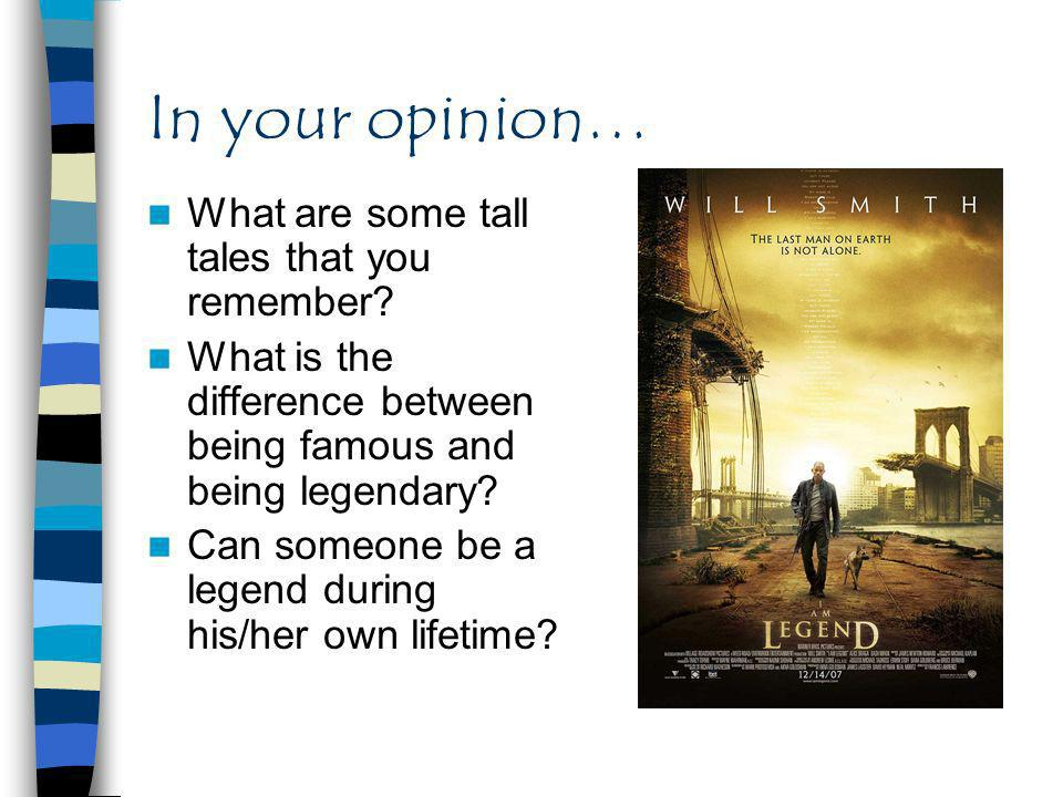 In your opinion… What are some tall tales that you remember.