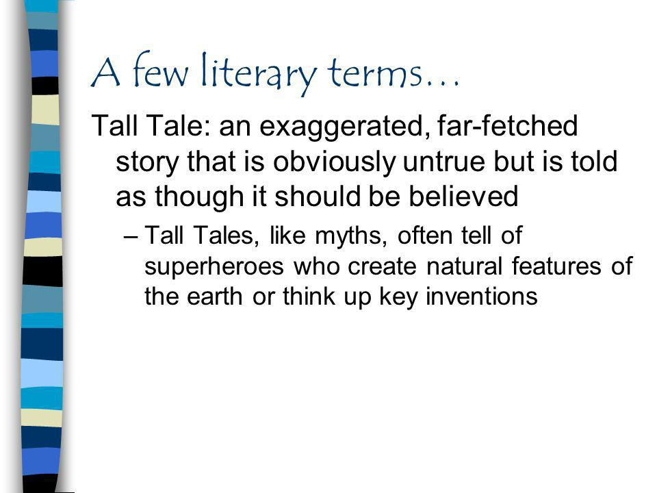 A few literary terms… Legend: a story of extraordinary deeds that is handed down from one generation to the next. Most are based to some extent on fac
