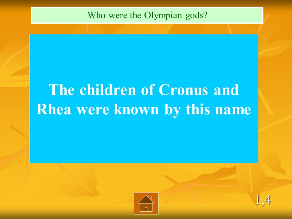 1,4 The children of Cronus and Rhea were known by this name Who were the Olympian gods?