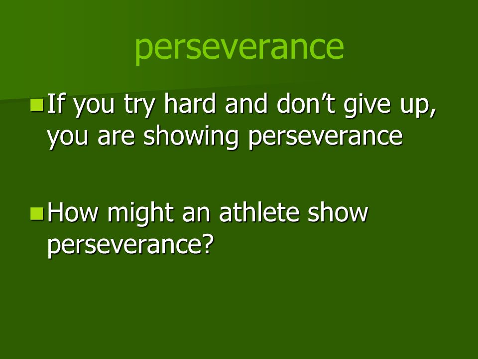 perseverance If you try hard and dont give up, you are showing perseverance If you try hard and dont give up, you are showing perseverance How might a