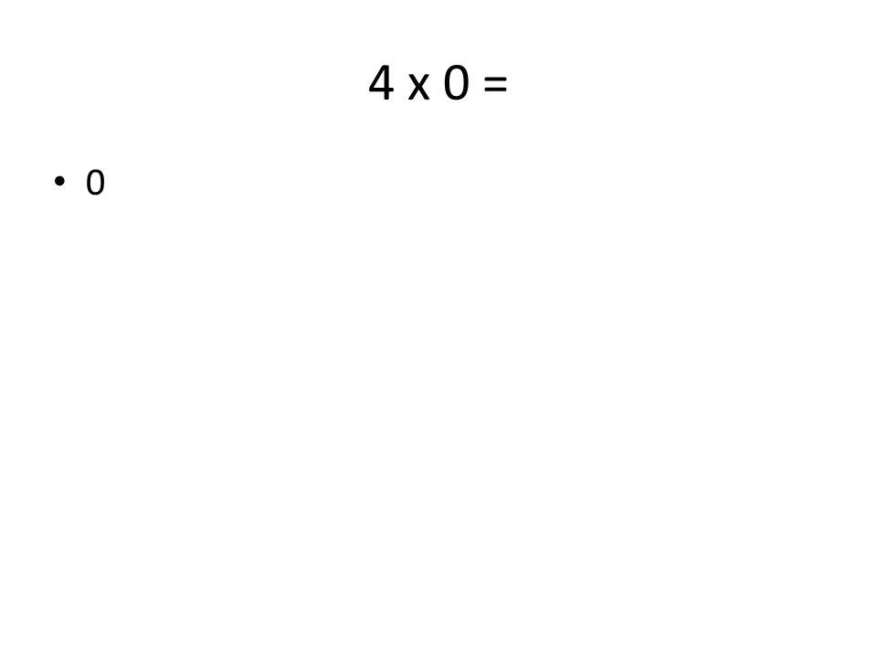 4 x 0 = 0