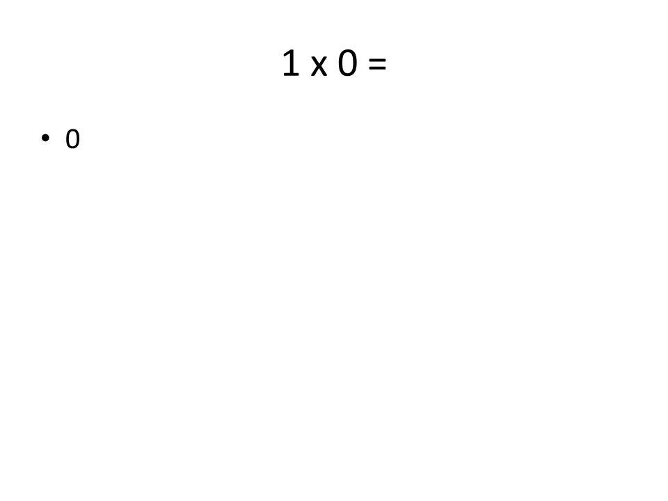1 x 0 = 0