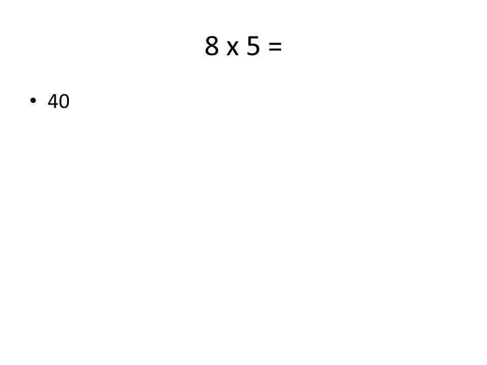 8 x 5 = 40