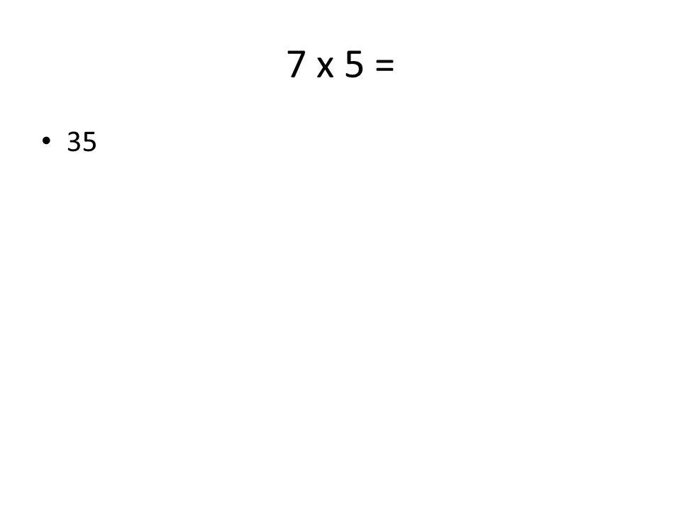 7 x 5 = 35