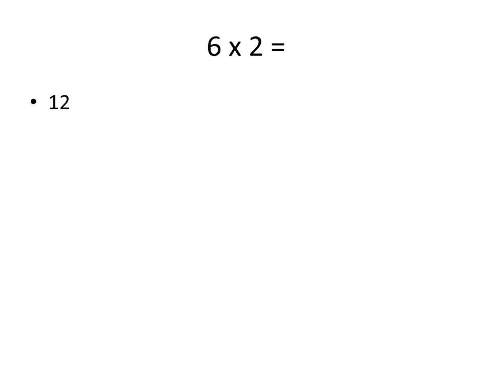 6 x 2 = 12