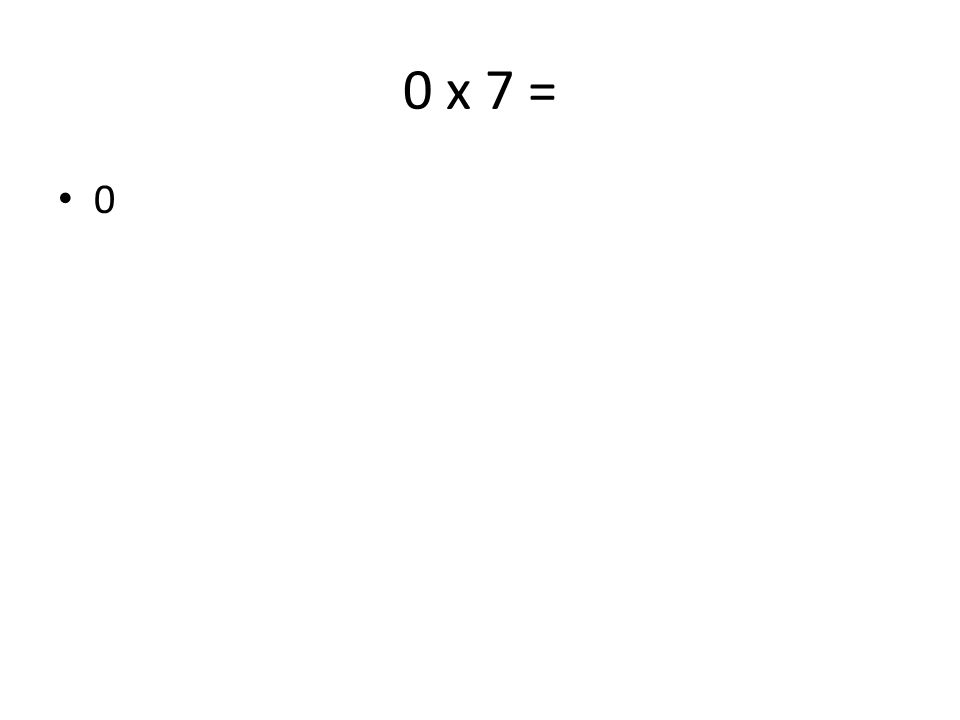 0 x 7 = 0