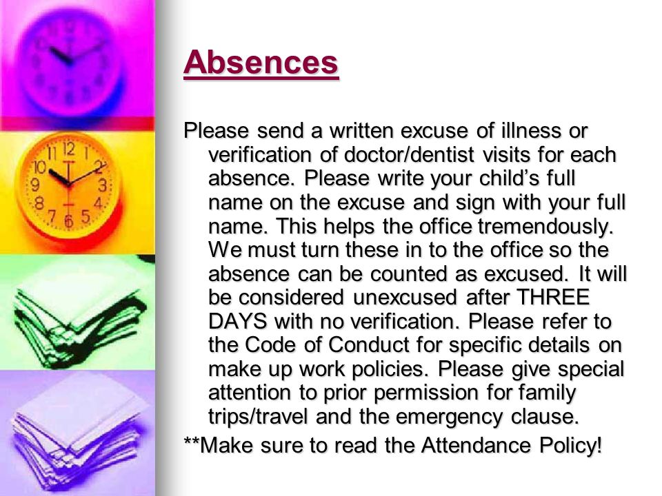 Absences Please send a written excuse of illness or verification of doctor/dentist visits for each absence.