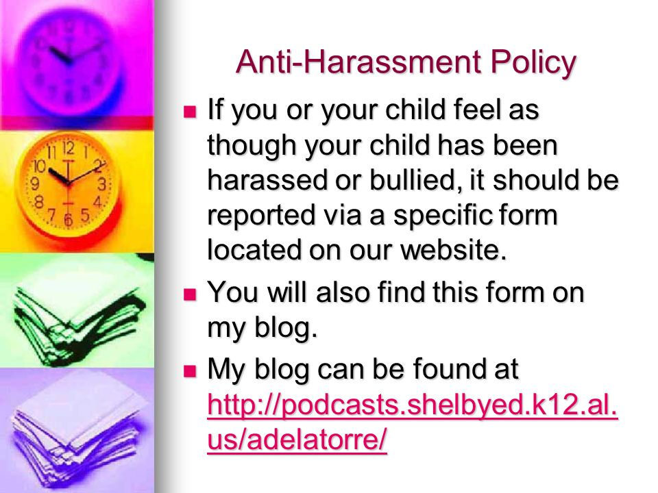 Anti-Harassment Policy If you or your child feel as though your child has been harassed or bullied, it should be reported via a specific form located on our website.